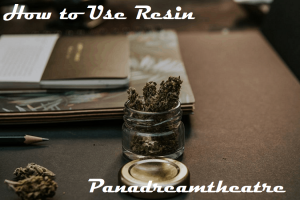 How to Use Cannabis Resin: The Complete Guide