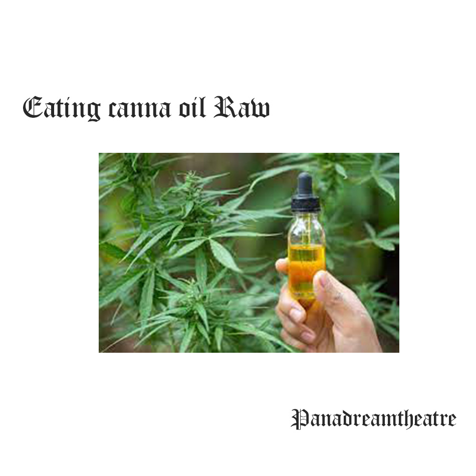 Eating canna oil Raw