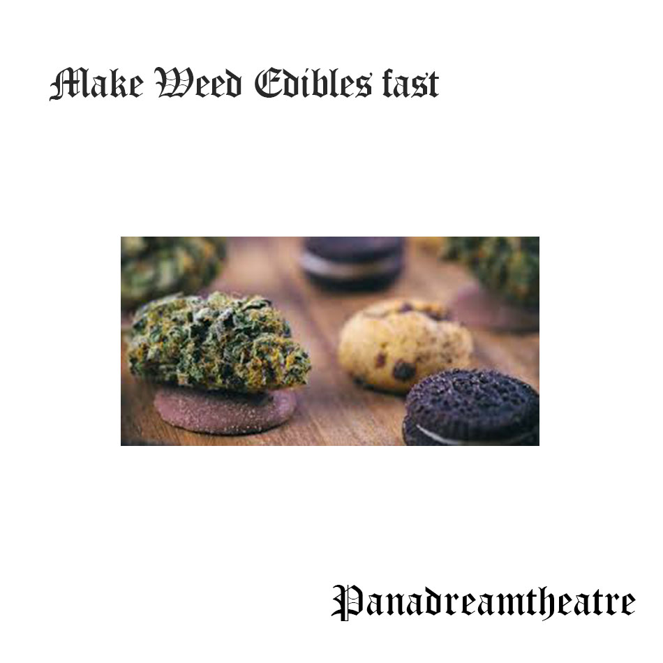 Make Weed Edibles fast