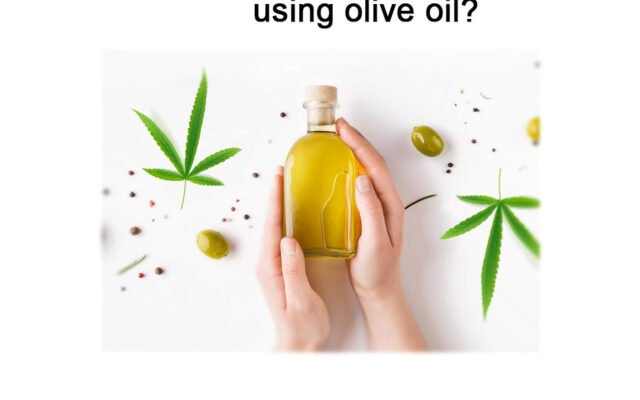 How to make cannabis oil using olive oil?