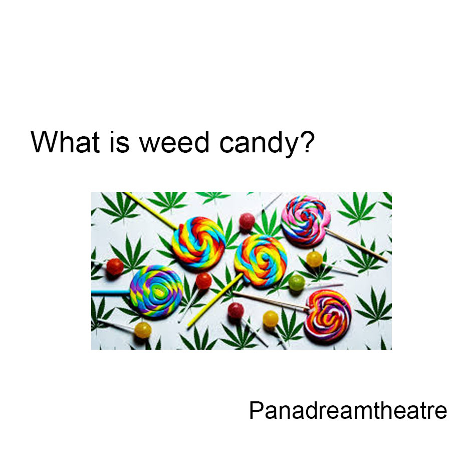What is weed candy?