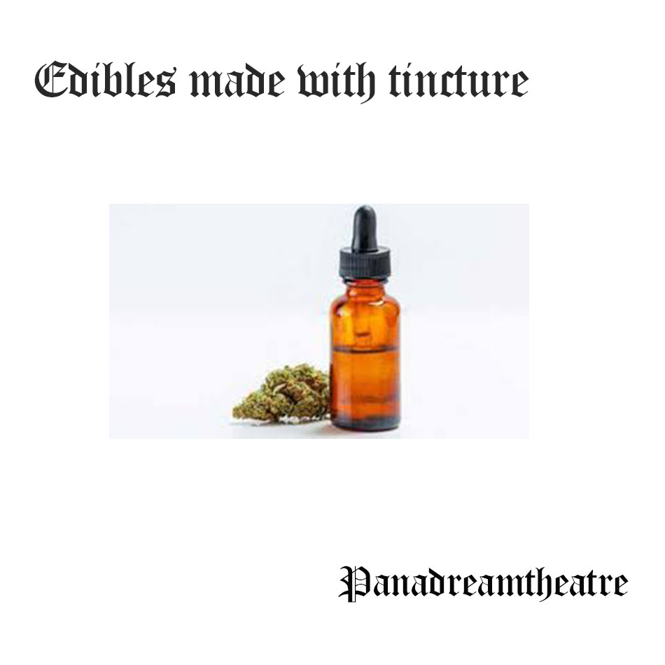 Edibles made with tincture