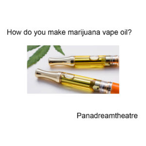 How do you make marijuana vape oil?